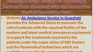 Vedanta Air Ambulance Services from Patna and Guwahati with Medical