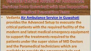 Vedanta Air Ambulance Services from Patna and Guwahati with Medical
