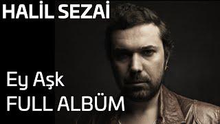 Halil Sezai - Ey Aşk Full Albüm (Official Audio)