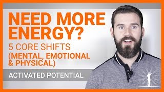 Need More Energy ? - 5 CORE SHIFTS (Mental, Emotional & Physical)