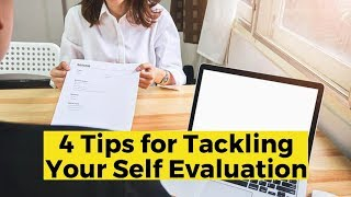 View the video Tips for Tackling Your Self-Evaluation