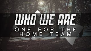 """Who We Are - """"One For The Home Team"""""""