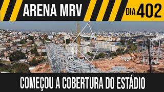 ARENA MRV   5/8 A COBERTURA COMEÇA A SUBIR   27/05/2021
