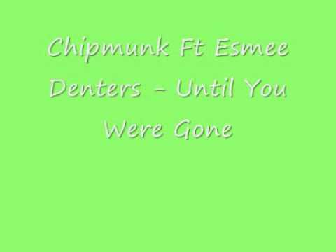 Chipmunk Ft Esmee Denters - Until You Were Gone (Lyrics In Description)