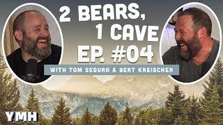 2 Bears 1 Cave w/ Tom Segura & Bert Kreischer   Ep. 04