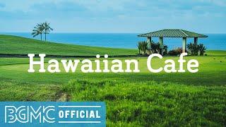 Hawaiian Cafe: Beautiful Hawaiian Instrumental Music with Unwinding Beach Scenery