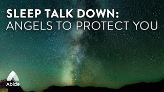 Abide Guided Bible Deep Sleep Talk Down: Angels To Protect You (Guided Sleep Meditation Dreaming)