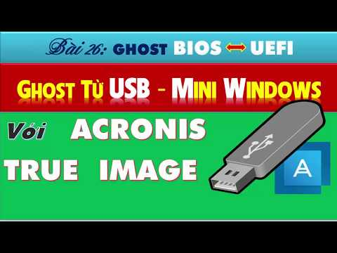Cách ghost, reset, recovery, backup win 10 UEFI bằng USB với acronis true image 2018