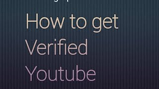 how to get verified on YouTube 2018 step by step group