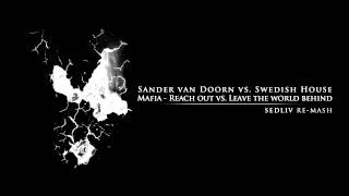 Sander van Doorn vs. Swedish House Mafia - Reach out vs. Leave the world behind (Sedliv re-mash)