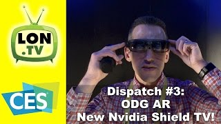 CES 2017 Dispatch Day #3 - ODG's Amazing new AR glasses, Nvidia Shield TV, HD Frequency Antennas