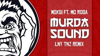 Moksi - Murda Sound Ft. MC Roga (LNY TNZ Remix)