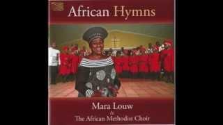 Mara Louw African Hymns - 'Noyana' (Xhosa) African Methodist Choir