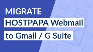 How to Import HostPapa Emails to Gmail / g Suite Account ?