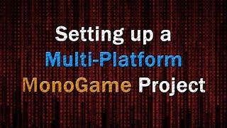 Setting Up A Multi-platform MonoGame Project