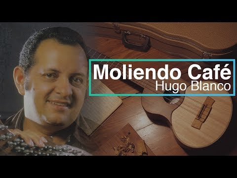 Moliendo Cafe Hugo Blanco HD