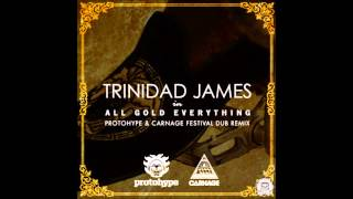 Trinidad James - All Gold (Protohype & Carnage Festival Remix) [Free Downloa]
