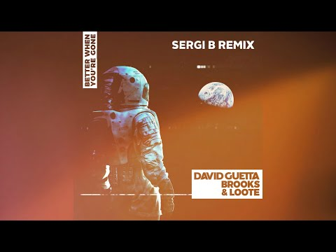 David Guetta, Brooks & Loote - Better When You're Gone (Sergi B Remix) [Progressive House]