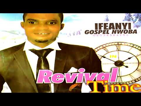 Ifeanyi Gospel Owoba - Revival Time - Nigerian Gospel Music 2019
