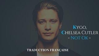 Kygo, Chelsea Cutler   Not Ok | Traduction Française