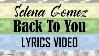 Selena Gomez - Back To You ( LYRICS VIDEO )