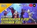 Karnival Upin Ipin 2018 Ultraman Ribut OFFICIAL VIDEO