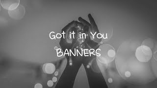 BANNERS   Got It In You (Lyric Video)