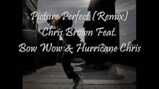 Picture Perfect Remix - Chris Brown Feat. Bow Wow & Hurricane.wmv