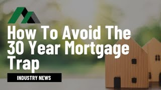 🏡 How To Avoid The 30 Year Mortgage Trap 🏡