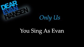 Dear Evan Hansen - Only Us - Karaoke/Sing With Me: You Sing Evan