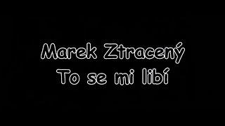 Marek Ztracený   To Se Mi Libí | TEXT | Pavel Kozler