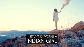 LUDVIC & SOPHIIA - INDIAN GIRL (Official Music Video)