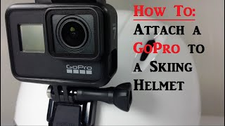 How to: Attach a GoPro to a Ski Helmet (in 60 Seconds)