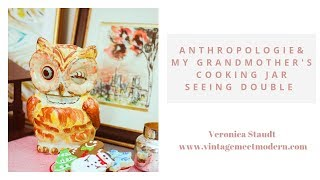 Anthropologie And My Grandmothers Cookie Jar - Seeing Double
