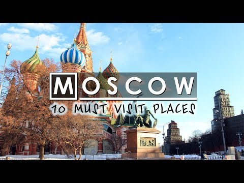 Top 10 MUST visit places in Moscow | Russia