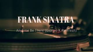 FRANK SINATRA -  Anytime Be There (Giorgio K Re-Fresh)