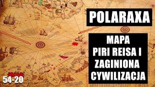 Polaraxa 54-20: Mapa Piri Reisa i Zaginiona Cywilizacja