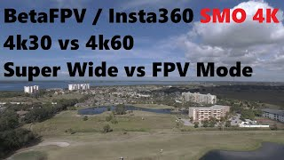 BetaFPV / Insta360 SMO 4K - 4k30 vs 4k60 and Super Wide vs FPV Mode