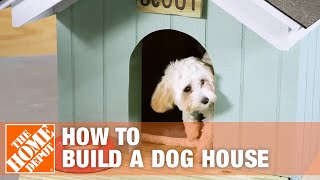 How To Make A DIY Dog House | The Home Depot