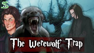 The Werewolf Trap Incident Explained..What Happened The Night Snape Followed Remus Lupin