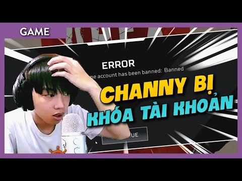 """Channy bị bất ngờ bị """"BAN ACCOUNT"""" không rõ lý do!?"""