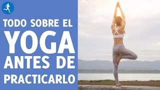 Todo lo que tienes que saber sobre Yoga antes de empezar a practicarlo