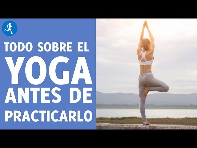 Todo lo que tienes que saber sobre Yoga antes de empezar a practicarlo