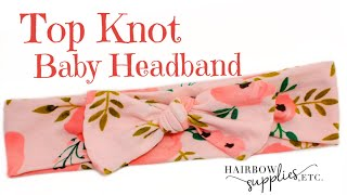 How To Make A Top Knot Baby Headband - DIY Top Knot Baby Head Wrap - Hairbow Supplies, Etc.