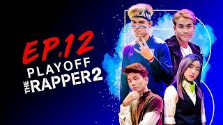 THE RAPPER 2 | EP.12 | PLAYOFF สาย B | | 29 เม.ย. 62 Full HD