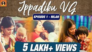 Ippadiku VG | Episode 1 - Nilan | A New Series | It's VG | Vijayalakshmi Ahathiyan