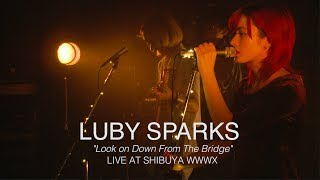 Luby Sparks | Look on Down from The Bridge (Live at Shibuya WWW X)