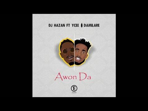 DJ Hazan - Awon Da ft. YCEE & Damilare
