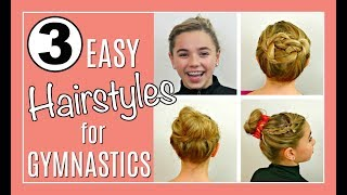 3 EASY HAIRSTYLES For GYMNASTICS | A Messy Bun Tutorial