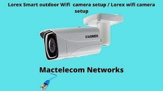 Lorex Smart outdoor Wifi  camera setup / Lorex wifi camera setup